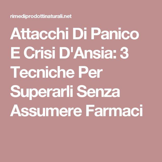 Attacchi Di Panico E Crisi D'Ansia: 3 Tecniche Per Superarli Senza Assumere Farmaci