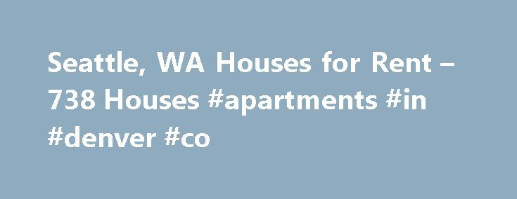Seattle, WA Houses for Rent – 738 Houses #apartments #in #denver #co http://apartment.remmont.com/seattle-wa-houses-for-rent-738-houses-apartments-in-denver-co/  #local houses for rent # Houses for Rent in Seattle, WA Overview of Seattle It's easier to locate house rentals in Seattle when you employ online listings to conduct your search. By using online rental listings you'll be able to find about houses, apartments, condos and other rental units available throughout the Seattle metro area…