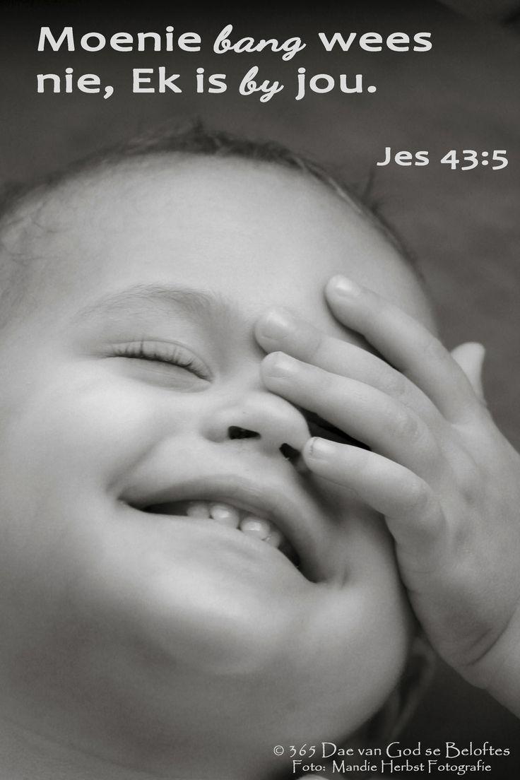 Dag 65 Bybelvers: Jesaja 43:5 Moenie bang wees nie, Ek is by jou.