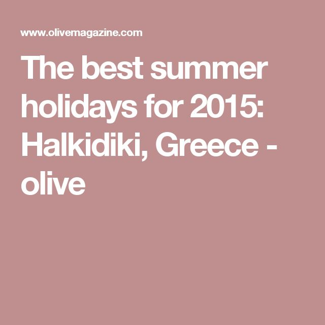 The best summer holidays for 2015: Halkidiki, Greece - olive