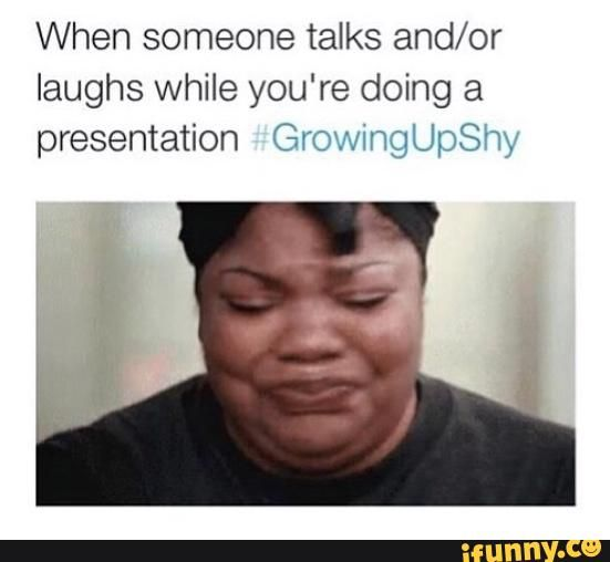 OR A FRIEND TELLS YOU SOMEONE LAUGHED AT YOU AND YOU TRY TO AVOID THEM AT ALL COST.
