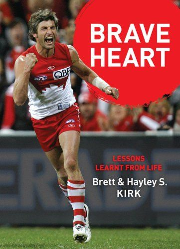 Brave Heart: Lessons Learnt from Life by Brett Kirk  Biographies KIRK