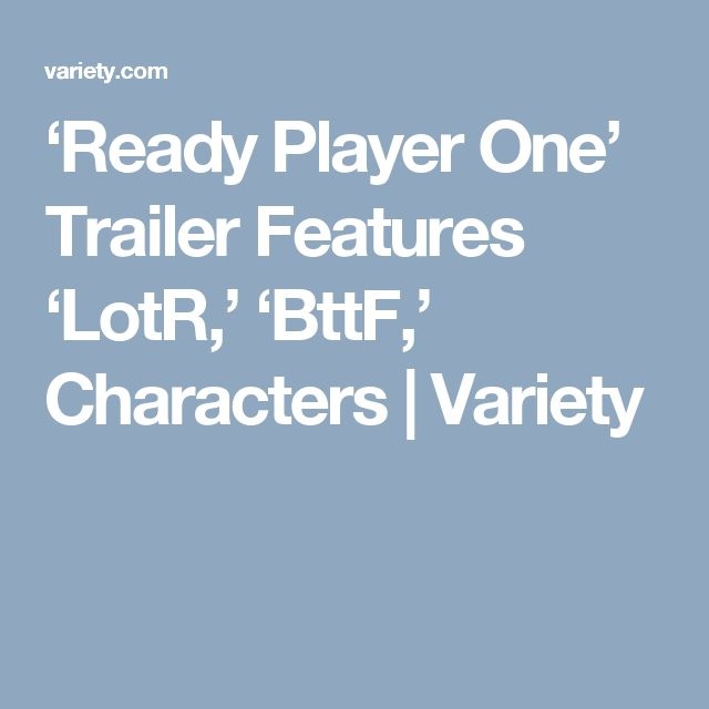 'Ready Player One' Trailer Features 'LotR,' 'BttF,' Characters | Variety