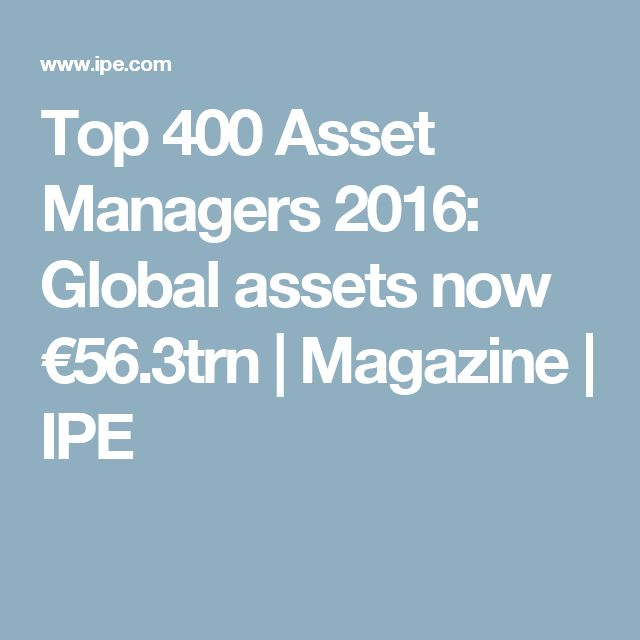 Top 400 Asset Managers 2016: Global assets now €56.3trn | Magazine | IPE