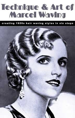 Technique and Art of Marcel Waving -- Creating 1920s Hair Waving Styles in Six Steps by William Zentler