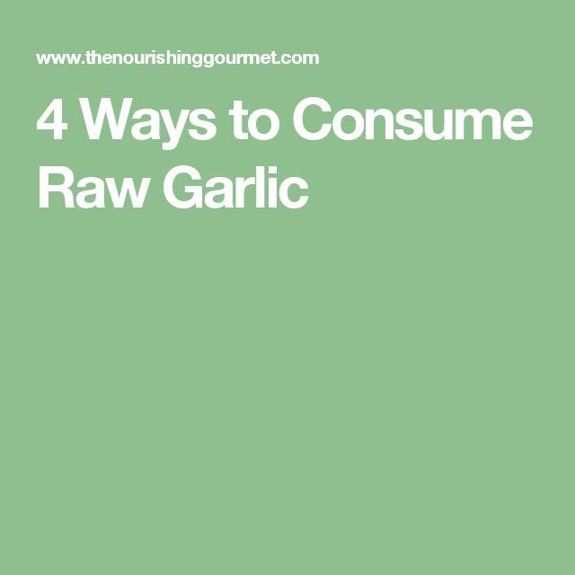 4 Ways to Consume Raw Garlic