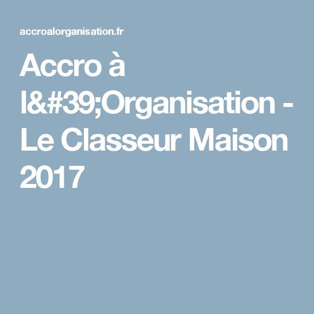 Accro à l'Organisation -   Le Classeur Maison 2017