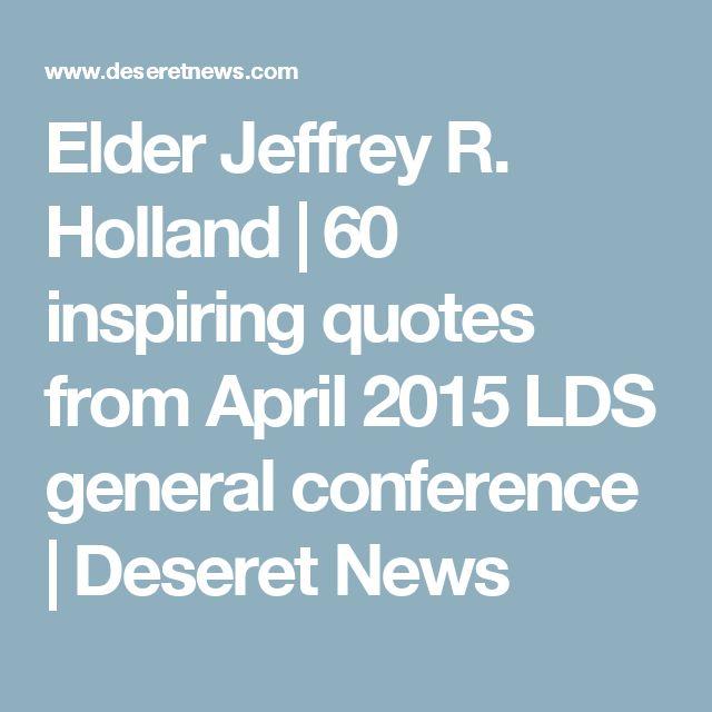 Elder Jeffrey R. Holland | 60 inspiring quotes from April 2015 LDS general conference | Deseret News