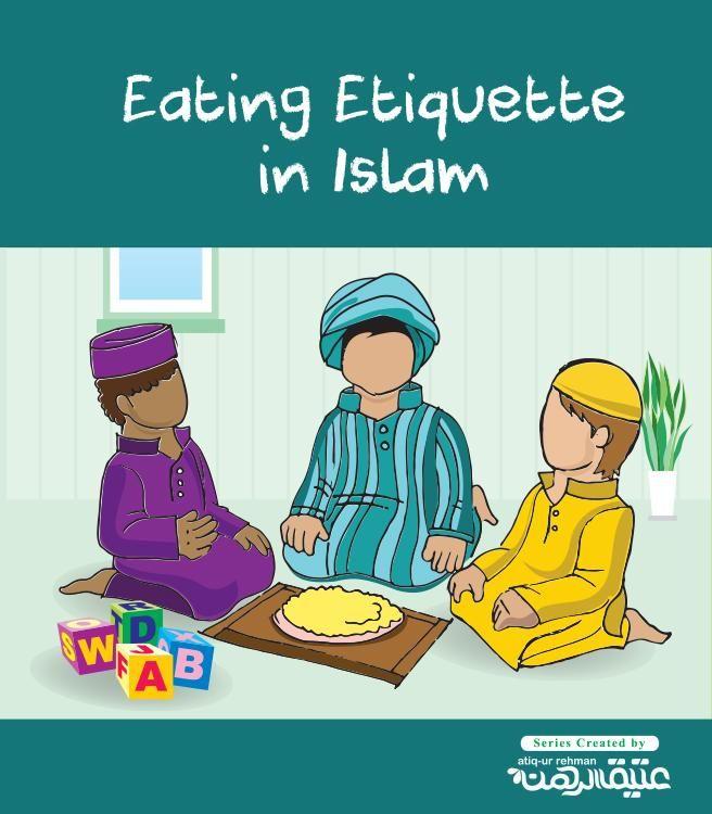 www.arabicplayground.com Eating Etiquette in Islam by Atiq-ur Rehman