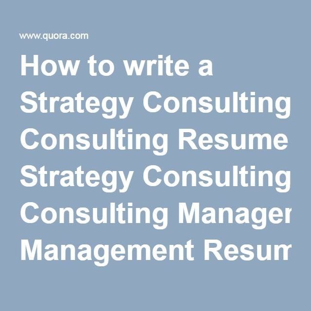 Best Images About How To Write A Strategy Consulting Resume On