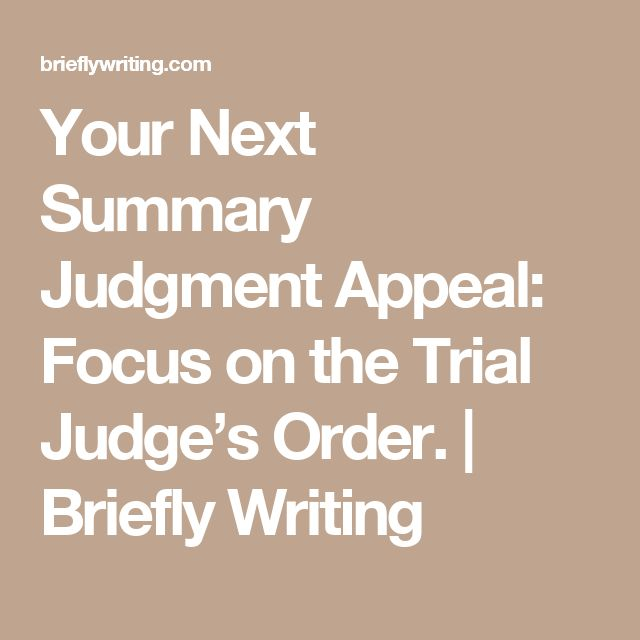Your Next Summary Judgment Appeal: Focus on the Trial Judge's Order. | Briefly Writing