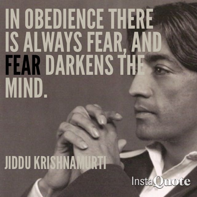 In Obedience there is always fear, and fear darkens the mind. Jiddu Krishnamurti quotes