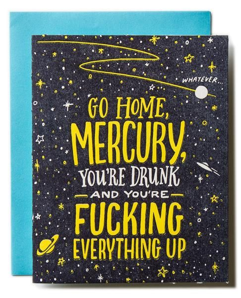Sure, some could argue that Mercury in Retrograde actually is a time for reflection and change, but for most of us, it signifies a time OF TOTAL CHAOS. Just like your dumb friend who has too much to d