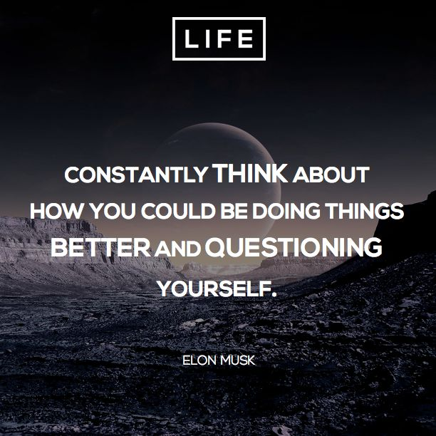 """Constantly think about how you could be doing things better and questioning yourself."" Elon Musk  ‪#‎ElonMusk‬ ‪#‎quote‬"