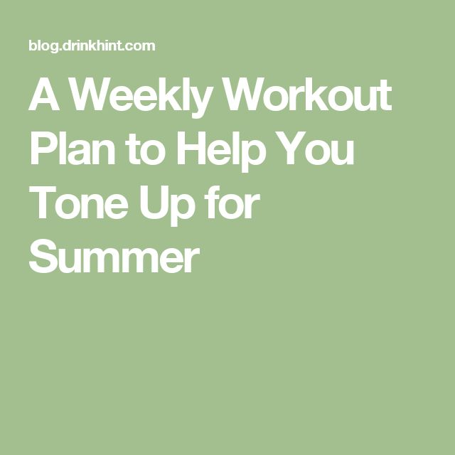A Weekly Workout Plan to Help You Tone Up for Summer