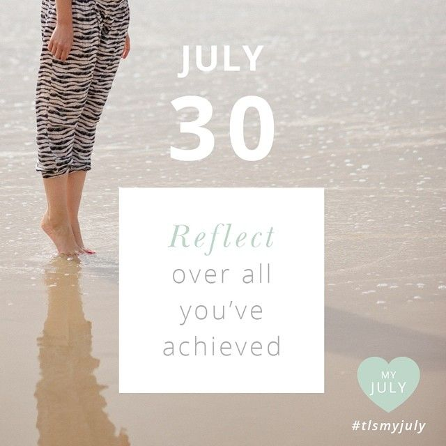 JULY 30: Reflect over all you've achieved. Set aside some time to sit down and write about all you've achieved this month. Whether you've been following along religiously with My July or just picking up tips here and there, you will have made some great progress regardless! Reflect and let the lessons of the last month sink in and settle in you. Share your My July moments #tlsmyjuly Read more about My July here: http://www.thelittlesage.com/my-july-2014/