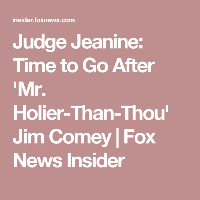 Judge Jeanine: Time to Go After 'Mr. Holier-Than-Thou' Jim Comey   Fox News Insider