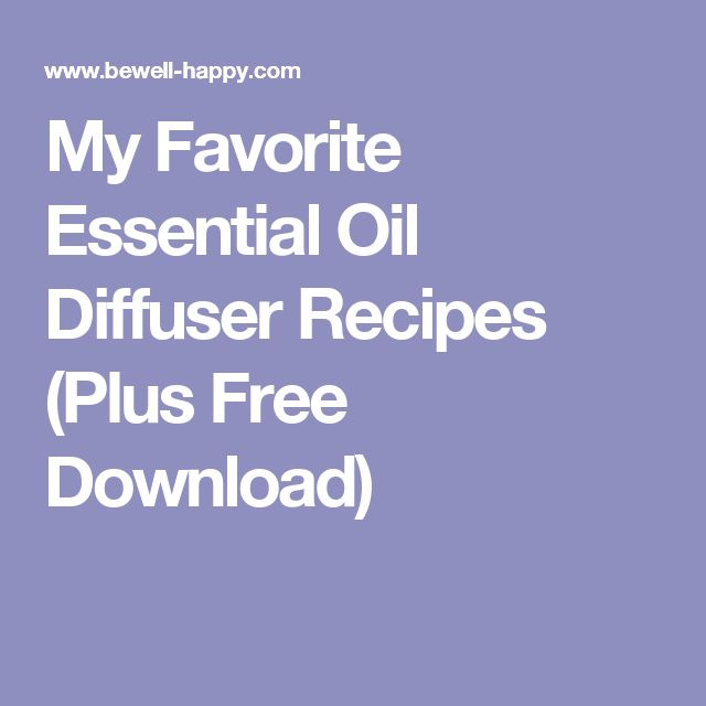 My Favorite Essential Oil Diffuser Recipes (Plus Free Download)