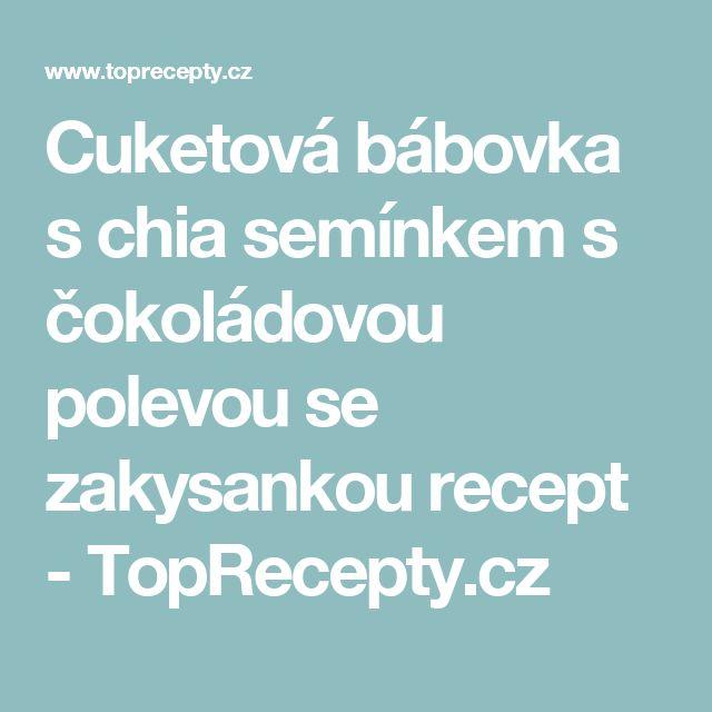 Cuketová bábovka s chia semínkem s čokoládovou polevou se zakysankou recept - TopRecepty.cz