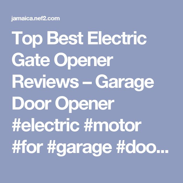 Top Best Electric Gate Opener Reviews – Garage Door Opener #electric #motor #for #garage #door – Jamaica Finance