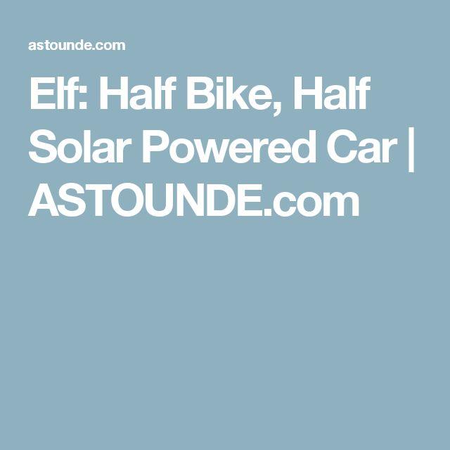 Elf: Half Bike, Half Solar Powered Car   ASTOUNDE.com