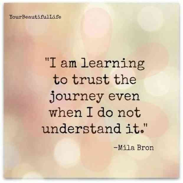 """""""I am learning to trust the journey even when I do not understand it."""" — Mila Bron"""