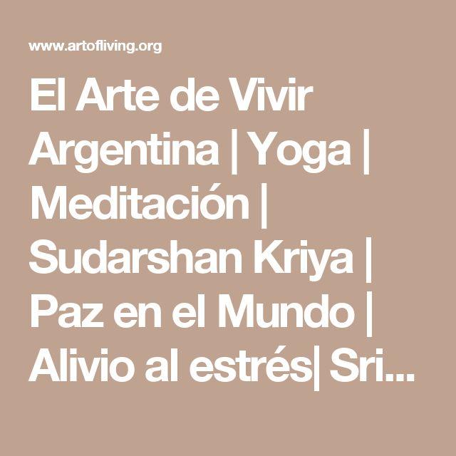 El Arte de Vivir Argentina | Yoga | Meditación | Sudarshan Kriya | Paz en el Mundo | Alivio al estrés| Sri Sri Ravi Shankar | The Art Of Living Argentina