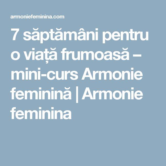 7 săptămâni pentru o viață frumoasă – mini-curs Armonie feminină | Armonie feminina