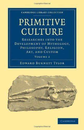 Primitive Culture: Researches into the Development of Mythology, Philosophy, Religion, Art, and Custom (Cambridge Library Collection - Anthropology) by Edward Burnett Tylor, http://www.amazon.com/dp/1108017517/ref=cm_sw_r_pi_dp_KJrjsb01GTDBC