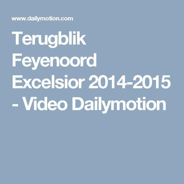 Terugblik Feyenoord Excelsior 2014-2015 - Video Dailymotion