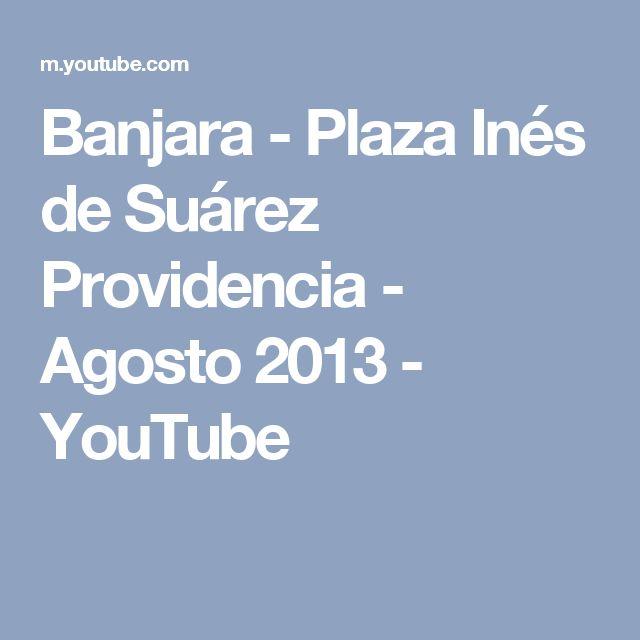 Banjara - Plaza Inés de Suárez Providencia - Agosto 2013 - YouTube