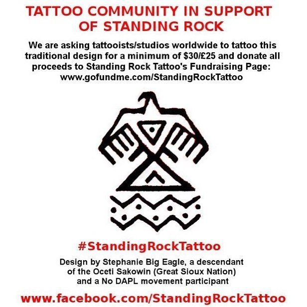 I had some art done at Claw and Talon Tattoo in Boulder and they just posted this request to Tattooists/Studios worldwide. Anyway, please support Standing Rock Sioux Tribe and share this with your tattoo community…I'll definitely be getting this tattoo with the intention of supporting Standing Rock.  Below is a link for more information. Thank you for supporting humanity and our collective existence. ~ Mynzah  https://www.gofundme.com/standingrocktattoo