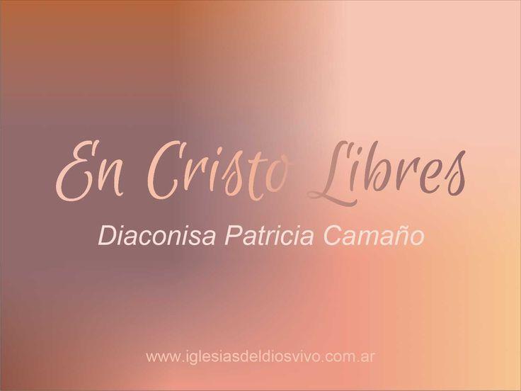 EN CRISTO LIBRES - Diaconisa Patricia Camaño