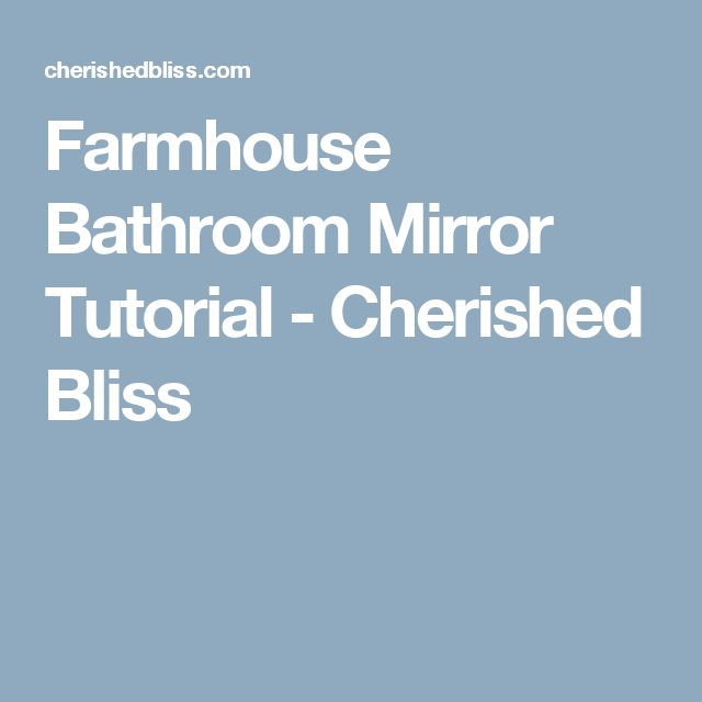 Farmhouse Bathroom Mirror Tutorial - Cherished Bliss