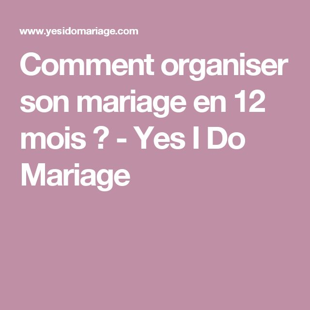 Comment organiser son mariage en 12 mois ? - Yes I Do Mariage
