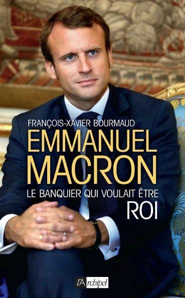 Emmanuel Macron - Le banquier qui voulait être roi