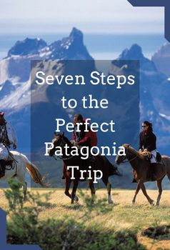 Discover the best of Patagonia with our seven step guide to this mythical region.