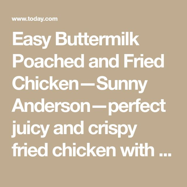 Easy Buttermilk Poached and Fried Chicken—Sunny Anderson—perfect juicy and crispy fried chicken with her easy, fool-proof recipe.