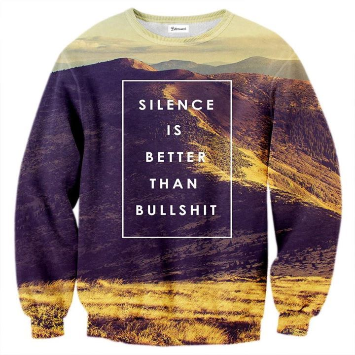 We try to live by this motto. Just be careful not to wear this jumper to your job interview, it's the only place and time where bullshit is actually better than silence. www.bittersweetparis.com