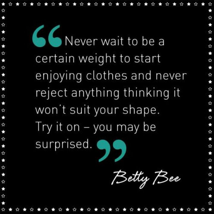 Never wait to be a certain weight to start enjoying clothes - plus size quote! Love it!