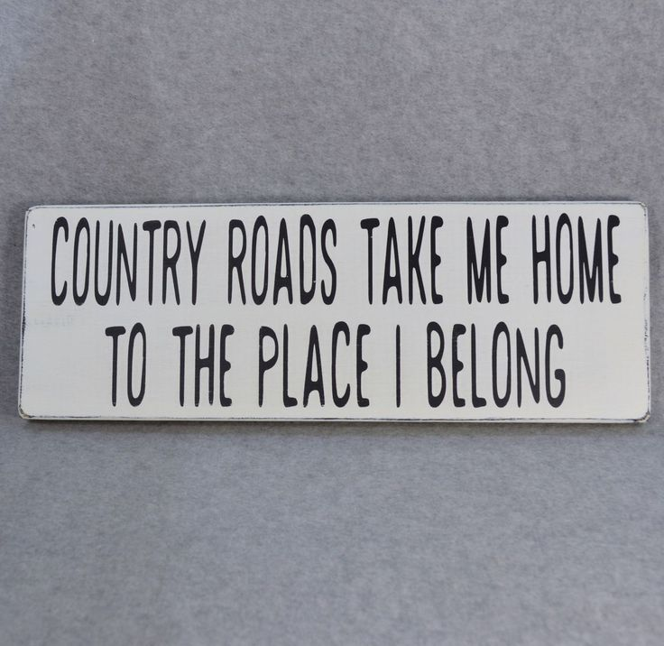 """HAND CRAFTED RUSTIC HAND PAINTED """"""""COUNTRY ROADS TAKE ME HOME TO THE PLACE I BELONG"""""""" WOOD SIGN. All of my signs are hand painted and distressed then sealed to protect the finish. I use reclaimed salv"""