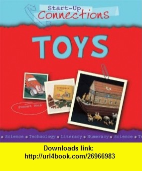 Toys (Start Up Connections) (9780237543655) Stewart Ross , ISBN-10: 0237543656  , ISBN-13: 978-0237543655 ,  , tutorials , pdf , ebook , torrent , downloads , rapidshare , filesonic , hotfile , megaupload , fileserve