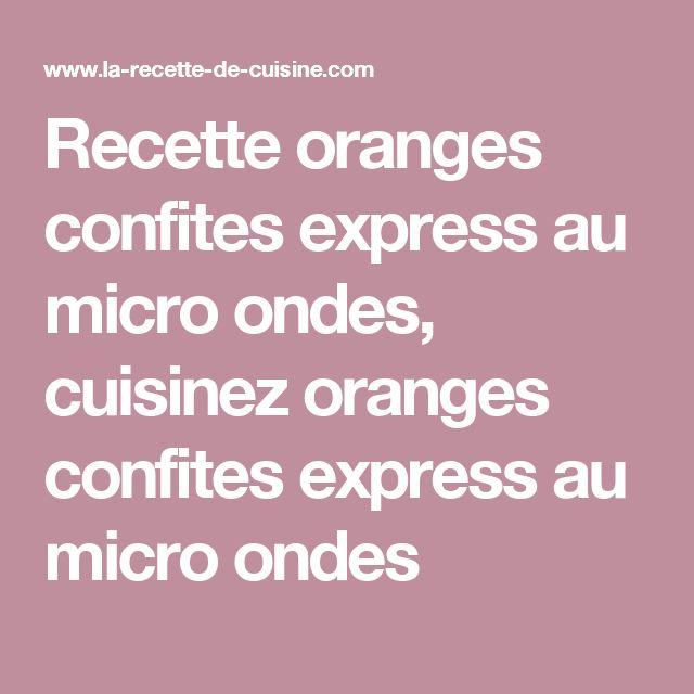 Recette oranges confites express au micro ondes, cuisinez oranges confites express au micro ondes