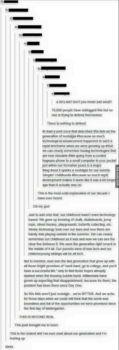 "This is also why I believe it is wrong for society to tag us as ""Millenials"" because we were ""Generation Y"" who grew up in the division of non-tech and tech. Millenials are the next generation, who have never known a world without technology. We are the young generation who 'survived' Y2K."