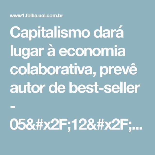 Capitalismo dará lugar à economia colaborativa, prevê autor de best-seller - 05/12/2015 - Mercado - Folha de S.Paulo