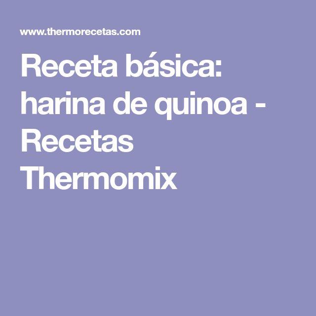 Receta básica: harina de quinoa - Recetas Thermomix