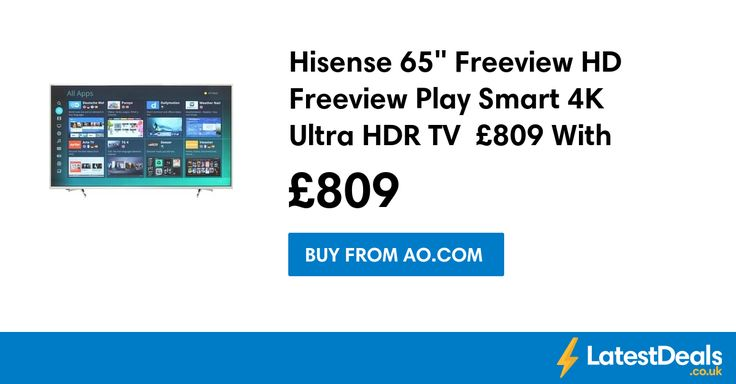 "Hisense 65"" Freeview HD Freeview Play Smart 4K Ultra HDR TV  £809 With Code at AO.com"