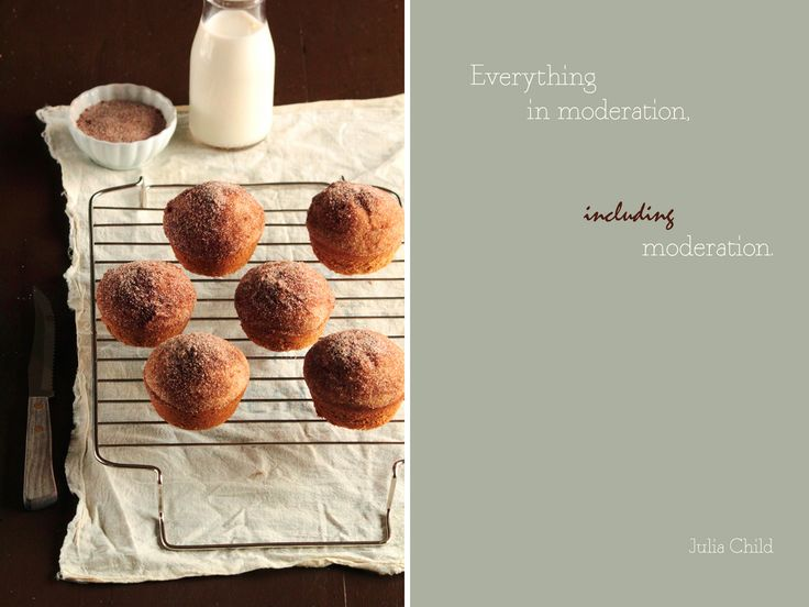 everything in moderation, including moderation. Cinnamon Sugar Muffins.