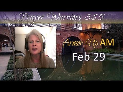 Armor-Up AM -Feb 29 - Putting on THE FULL ARMOR OF GOD - Prayer Warriors...Armor-Up Prayer Warriors TODAY -Feb 29 - Putting on THE FULL ARMOR OF GOD -Spiritual Warfare YouTube Video
