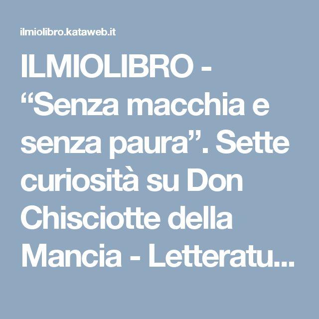 """ILMIOLIBRO - """"Senza macchia e senza paura"""". Sette curiosità su Don Chisciotte della Mancia - Letteratura"""